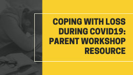 Coping with Loss During COVID19: Parent Workshop Resource